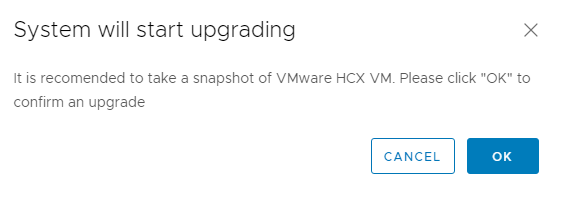 "Machine generated alternative text: System will start upgrading It is recomended to take a snapshot of VMware HCX VM. Please click ""OK"" to confirm an upgrade CANCEL"