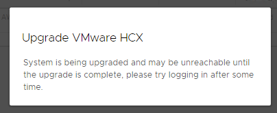 Machine generated alternative text: Upgrade VMware HCX System is being upgraded and may be unreachable until the upgrade is complete, please try logging in after some time.